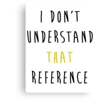 """""""I don't understand that reference"""" - Cas (6) Canvas Print"""