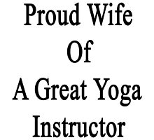 Proud Wife Of A Great Yoga Instructor  by supernova23