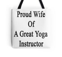 Proud Wife Of A Great Yoga Instructor  Tote Bag