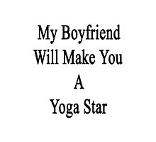 My Boyfriend Will Make You A Yoga Star  Photographic Print