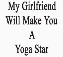 My Girlfriend Will Make You A Yoga Star  by supernova23