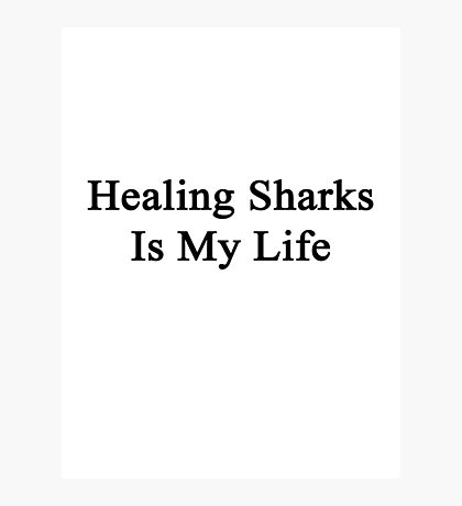 Healing Sharks Is My Life  Photographic Print