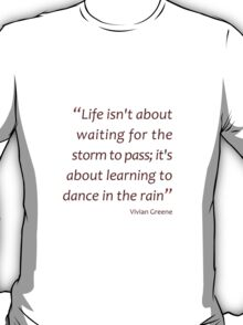 Learning to dance in the rain... (Amazing Sayings) T-Shirt