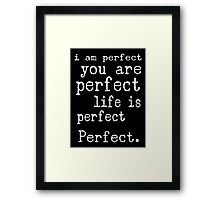 i am perfect you are perfect white text  Framed Print