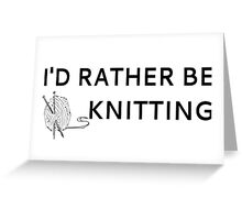 I'd Rather Be Knitting Greeting Card