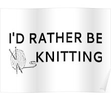 I'd Rather Be Knitting Poster