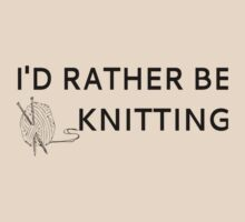 I'd Rather Be Knitting by coolfuntees