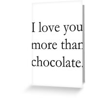I Love You More Than Chocolate Greeting Card