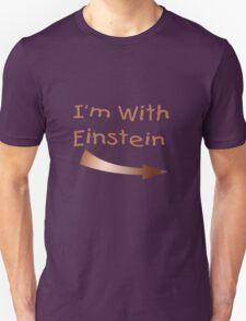 I'm With Einstein Unisex T-Shirt