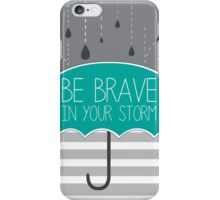 Be Brave In Your Storm iPhone Case/Skin