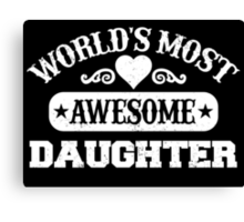 World Most Awesome Daughter Canvas Print