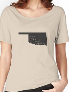 I Like it Here Oklahoma Women's Relaxed Fit T-Shirt
