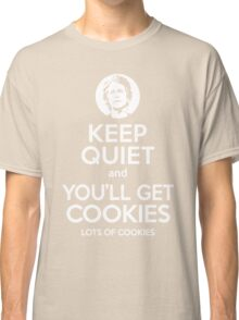 Keep Quiet, and You'll Get Cookies. Lots of cookies. Classic T-Shirt