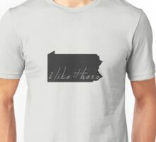 I Like it Here Pennsylvania Unisex T-Shirt
