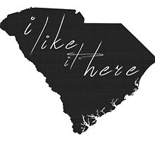I Like it Here South Carolina by surgedesigns