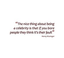 The nice thing about being a celebrity... (Amazing Sayings) by gshapley