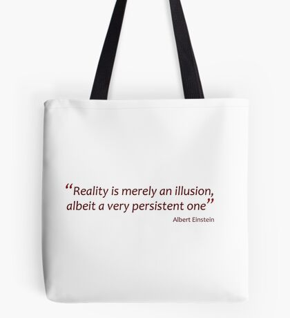 Reality is merely an illusion... (Amazing Sayings) Tote Bag