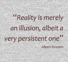 Reality is merely an illusion... (Amazing Sayings) Kids Tee