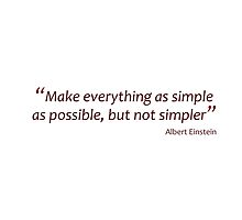 Make everything as simple as possible... (Amazing Sayings) by gshapley