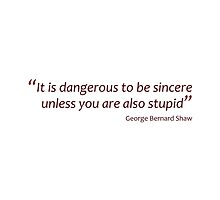Dangerous to be sincere unless stupid (Amazing Sayings) by gshapley