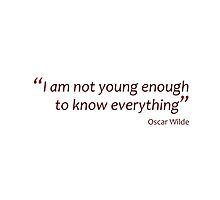 Not young enough to know everything... (Amazing Sayings) by gshapley