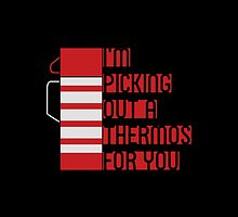 I'm Picking Out a Thermos For You Poster by Turlguy