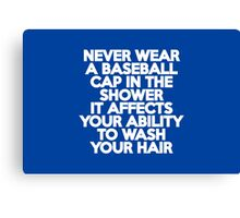 Never wear a baseball cap in the shower Canvas Print