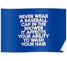 Never wear a baseball cap in the shower Poster