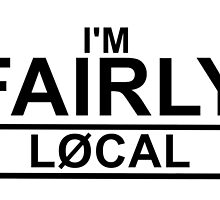 I'M FAIRLY LOCAL by rikell