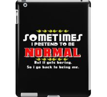 Sometimes i pretend to be normal but it gets boring so I go back to being me Funny Geek Nerd iPad Case/Skin
