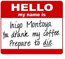 Hello My Name is Inigo Montoya You Drank My Coffee by TundungBawok
