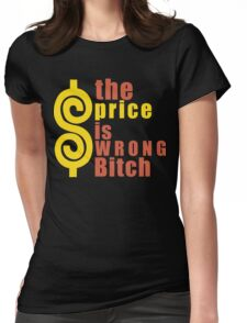 The Price is Wrong Bitch Funny Geek Nerd Womens Fitted T-Shirt