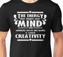 The energy that tingles your mind and suddenly bursts out madly is called creativity Funny Geek Nerd Unisex T-Shirt
