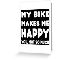 My Bike Makes Me Happy You, Not So Much - Tshirts & Hoodies Greeting Card