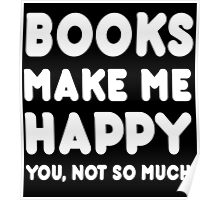 Books Make Me Happy You, Not So Much - Tshirts & Hoodies Poster