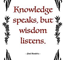 "Jimmy Hendrix - ""Knowledge speaks, but wisdom listens.""   by coralZ"