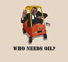 Eco President - Who needs oil? Unisex T-Shirt