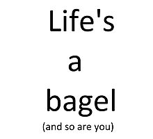 Life's a bagel and so are you by Zeldamushroom21
