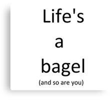 Life's a bagel and so are you Canvas Print