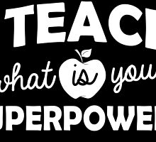 I TEACH what is your SUPERPOWER? by fancytees