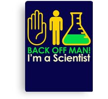 Back off Man I'm a Scientist Canvas Print