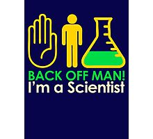 Back off Man I'm a Scientist Photographic Print