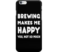 Brewing Makes Me Happy You, Not So Much - Tshirts & Hoodies iPhone Case/Skin