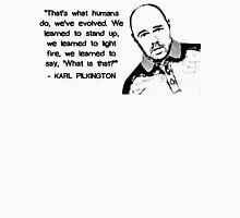 Karl Pilkington - Evolution Quote Unisex T-Shirt