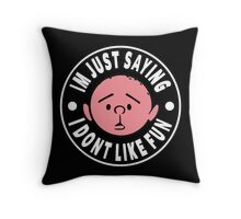 Karl Pilkington - Im Just Saying I Dont Like Fun Throw Pillow