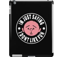 Karl Pilkington - Im Just Saying I Dont Like Fun iPad Case/Skin