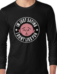 Karl Pilkington - Im Just Saying I Dont Like Fun Long Sleeve T-Shirt
