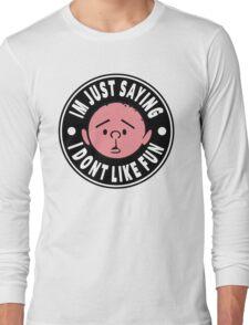 Karl Pilkington - Im Just Saying I Dont Like Fun Long Sleeve T-Shirt