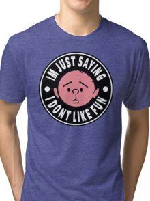 Karl Pilkington - Im Just Saying I Dont Like Fun Tri-blend T-Shirt