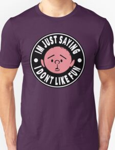 Karl Pilkington - Im Just Saying I Dont Like Fun Unisex T-Shirt
